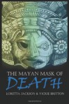 The Mayan Mask Of Death - Loretta Jackson, Vickie Britton