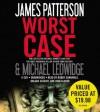 Worst Case - Orlagh Cassidy, James Patterson, Bobby Cannavale, Michael Ledwidge