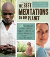 The Best Meditations on the Planet: 100 Techniques to Beat Stress, Improve Health, and Create Happiness-In Just Minutes A Day - Martin Hart, Skye Alexander