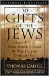 The Gifts of the Jews: How a Tribe of Desert Nomads Changed the Way Everyone Thinks and Feels - Thomas Cahill