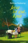 Jetzt ist gut, Knut - Bettina Haskamp