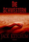 Die Schwestern (German Edition) - Jack Ketchum, Dallas Mayr, Christian Endres, Ben Sonntag, Timo Kümmel
