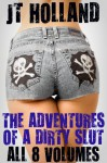 The Adventures of a Dirty Slut: All 8 Volumes - JT Holland