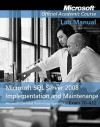 Microsoft SQL Server 2008 Implementation and Maintenance Lab Manual: (70-432) - MOAC (Microsoft Official Academic Course