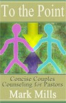 To the Point: Concise Couples Counseling for Pastors - Mark Mills