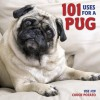 101 Uses For A Pug - Willow Creek Press