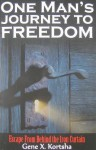 One Man's Journey to Freedom: Escape from Behind the Iron Curtain - Gene X. Kortsha