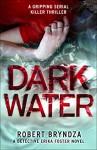 Dark Water: A gripping serial killer thriller - Robert Bryndza