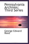 Pennsylvania Archives; Third Series - George Edward Reed