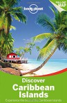 Lonely Planet Discover Caribbean Islands (Travel Guide) - Lonely Planet, Ryan Ver Berkmoes, Jean-Bernard Carillet, Paul Clammer, Michael Grosberg, Andrea Schulte-Peevers, Polly Thomas, Karla Zimmerman