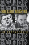 The Brilliant Disaster: JFK, Castro, and America's Doomed Invasion of Cuba's Bay of Pigs - Jim Rasenberger