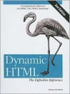 Dynamic HTML: The Definitive Reference - Danny Goodman
