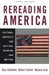 Rereading America: Cultural Contexts For Critical Thinking And Writing - Gary Colombo, Robert Cullen, Bonnie Lisle