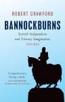 Bannockburns: Scottish Independence and the Literary Imagination, 1314-2014 - Robert Crawford