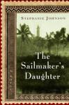 The Sailmaker's Daughter: A Novel - Stephanie Johnson