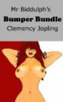 Mr Biddulph's Bumper Bundle (The Erotic Adventures of Mr Biddulph) - Clemency Jopling
