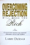 Overcoming Rejection Will Make You Rich: 12 Ways to Turn Rejection into Unlimited Abundance, Success and Freedom - Larry DiAngi