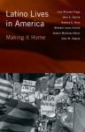 Latino Lives in America: Making It Home - Luis Fraga, John Garcia, Rodney Hero, Michael Jones-Correa, Valerie Martinez-Ebers, Gary Segura, John A. Garcia, Gary M. Segura