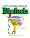 Run Your Diesel Vehicle on Biofuels: A Do-It-Yourself Guide - Jon Starbuck, Gavin D.J. Harper