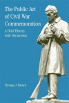 The Public Art of Civil War Commemoration: A Brief History with Documents - Thomas J. Brown