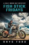 Fish Stick Fridays (A Half Moon Bay Myster) - Rhys Ford