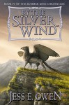 By the Silver Wind: Book IV of the Summer King Chronicles - Jess E. Owen, Jennifer Miller, Joshua Essoe