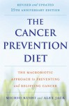 The Cancer Prevention Diet: The Macrobiotic Approach to Preventing and Relieving Cancer - Michio Kushi, Alex Jack