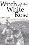 Witch of the White Rose - Linda Cargill