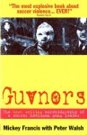 Guvnors: The Autobiography of a Football Hooligan Gang Leader - Peter Walsh, Mickey Francis