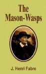 The Mason-Wasps - Jean-Henri Fabre