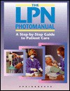 The Lpn Photomanual: A Step By Step Guide To Patient Care - Springhouse Publishing