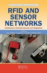 Rfid And Sensor Networks: Architectures, Protocols, Security, And Integrations (Wireless Networks And Mobile Communications) - Yan Zhang, Laurence T. Yang, Jiming Chen