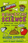 Disgusting Science: A Revolting Look at What Makes Things Gross (Science Sorted) - Glenn Murphy