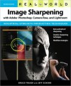 Real World Image Sharpening with Adobe Photoshop, Camera Raw, and Lightroom (Real World Series) - Bruce Fraser, Jeff Schewe