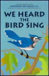 We Heard the Bird Sing: Interacting with Anthony de Mello, S.J - Anthony de Mello