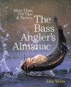 The Bass Angler's Almanac, 2nd: More Than 750 Tips & Tactics - John Weiss