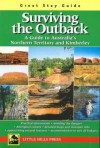 Surviving the Outback: A Guide to Australia's Northern Territory and Kimberley - Malcolm Gordon