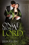 Romance: Once Upon a Lord (Historical Victorian Lord Duke Romance) (Suspense Lady Wallflower Rogue Romance) - Julia Regan