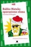 Babbo Natale: operazione clima - Carolina D'Angelo, U. Mischi