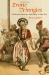 Erotic Triangles: Sundanese Dance and Masculinity in West Java (Chicago Studies in Ethnomusicology) - Henry Spiller