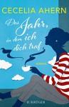 Das Jahr, in dem ich dich traf: Roman - Cecelia Ahern, Christine Strüh