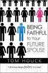 Being Faithful To Your Future Spouse: Faithfulness Begins Before You Meet - Tom Houck
