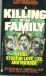 Killing in the Family: A True Story of Love, Lies and Murder - Stephen Singular, Tim Hill