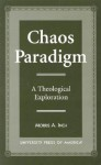 Chaos Paradigm: A Theological Exploration - Morris A. Inch