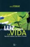 Luz sobre la vida: Viaje hacia la plenitud, la paz interior y la libertad - B.K.S. Iyengar, Miguel Portillo