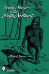 Strange Monsters of the Pacific Northwest - Michael Newton