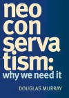 Neo Conservatism: Why We Need It - Douglas Murray
