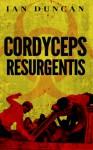 Cordyceps Resurgentis - Ian Duncan