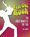 Flat-Out Rock: Ten Great Bands of the '60s - Mike Tanner