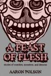 A Feast of Flesh - Aaron Polson